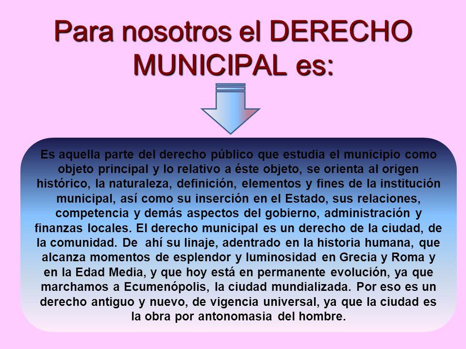 Para nosotros el DERECHO MUNICIPAL es: