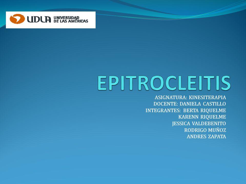 EPITROCLEITIS ASIGNATURA: KINESITERAPIA DOCENTE: DANIELA CASTILLO