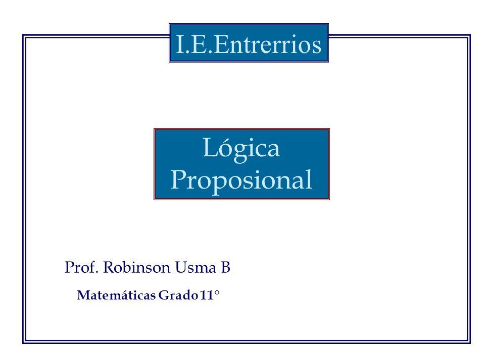 I.E.Entrerrios Lógica Proposional Prof. Robinson Usma B
