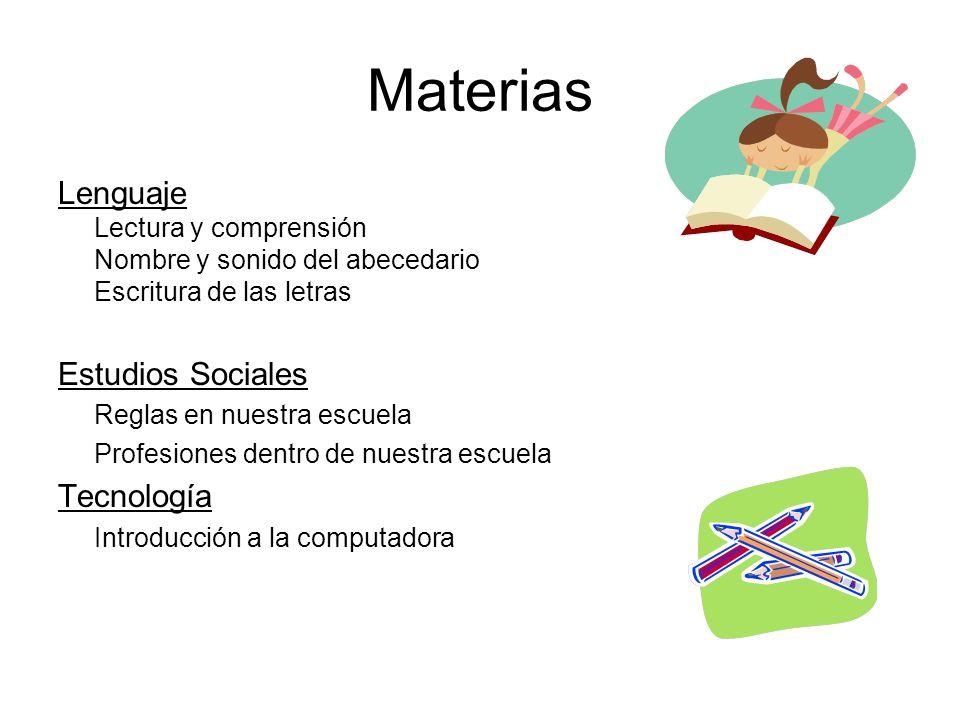 Materias Lenguaje Lectura y comprensión Nombre y sonido del abecedario Escritura de las letras. Estudios Sociales.