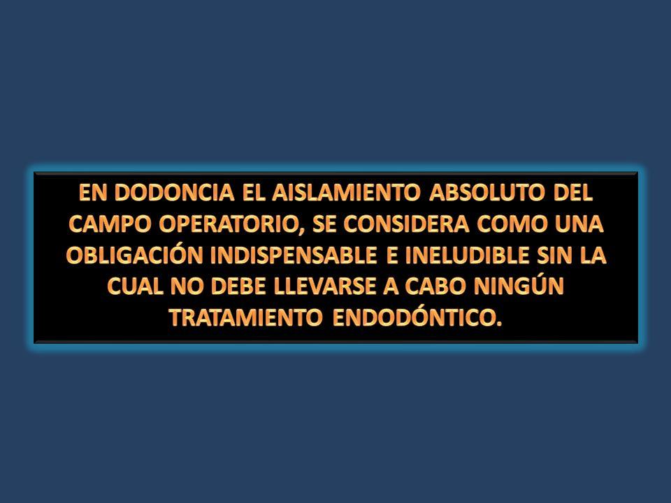 EN DODONCIA EL AISLAMIENTO ABSOLUTO DEL CAMPO OPERATORIO, SE CONSIDERA COMO UNA OBLIGACIÓN INDISPENSABLE E INELUDIBLE SIN LA CUAL NO DEBE LLEVARSE A CABO NINGÚN TRATAMIENTO ENDODÓNTICO.