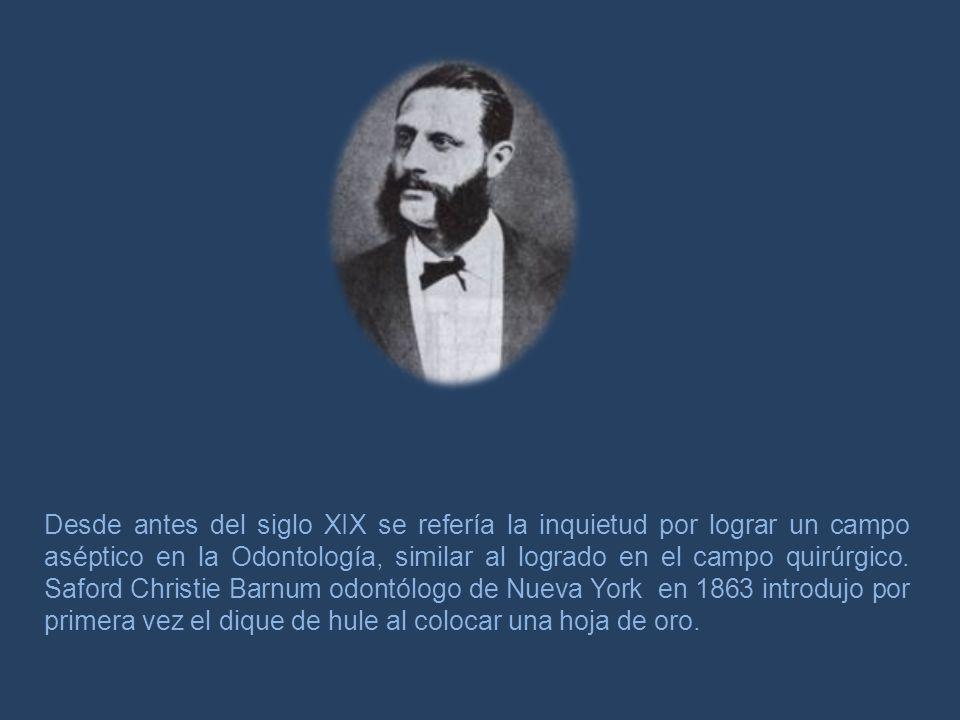 Desde antes del siglo XIX se refería la inquietud por lograr un campo aséptico en la Odontología, similar al logrado en el campo quirúrgico.