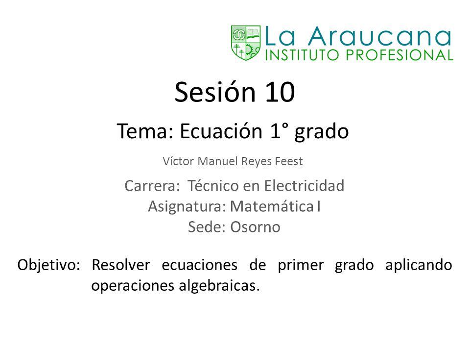 Sesión 10 Tema: Ecuación 1° grado Carrera: Técnico en Electricidad