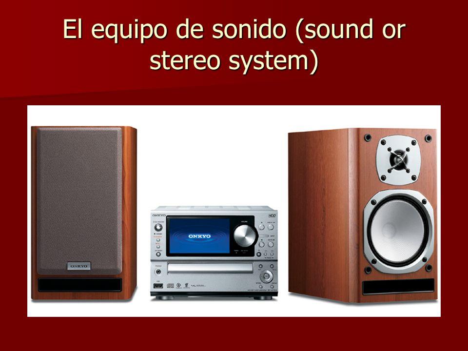 El equipo de sonido (sound or stereo system)