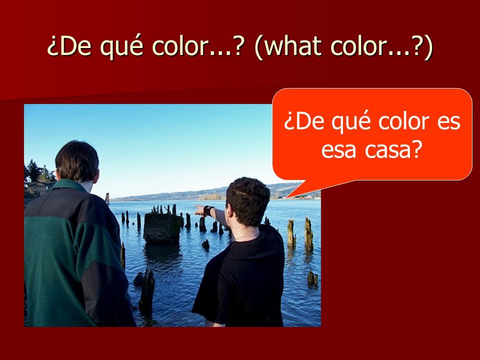 ¿De qué color... (what color... )