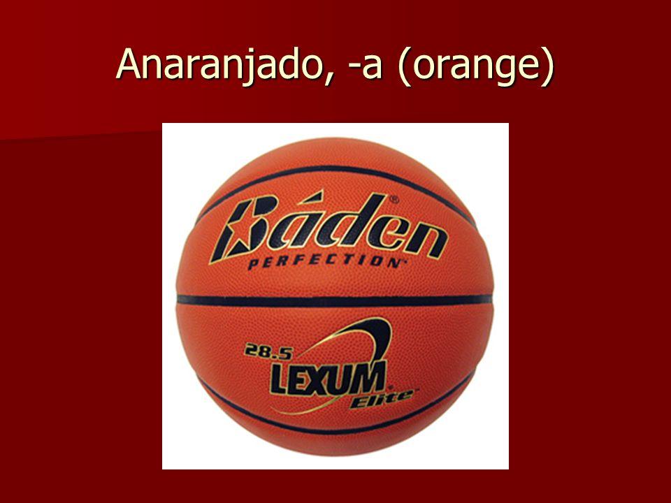 Anaranjado, -a (orange)
