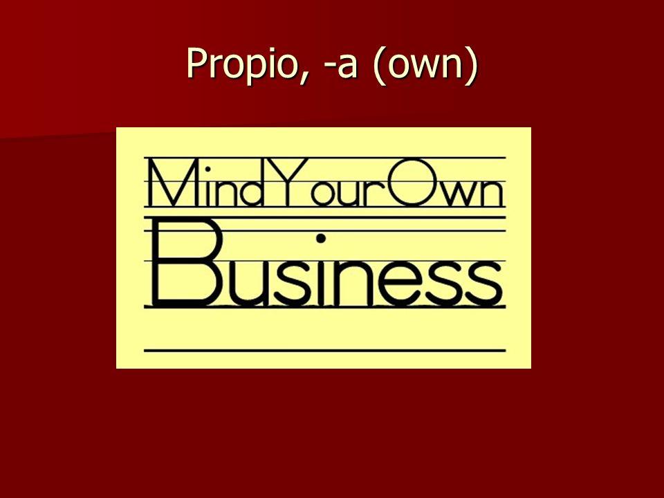 Propio, -a (own)