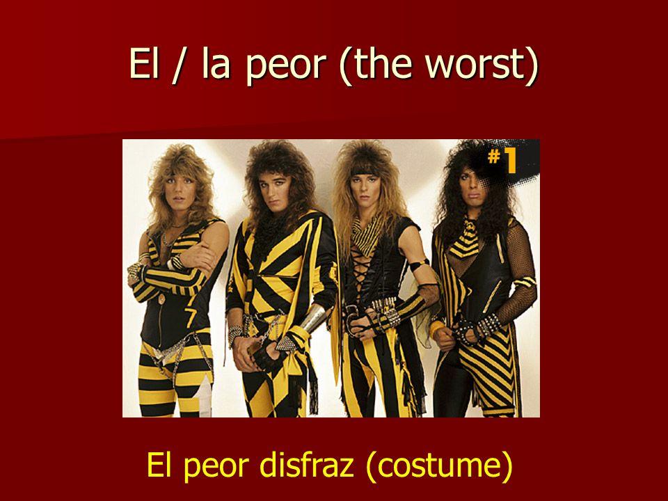 El / la peor (the worst) El peor disfraz (costume)