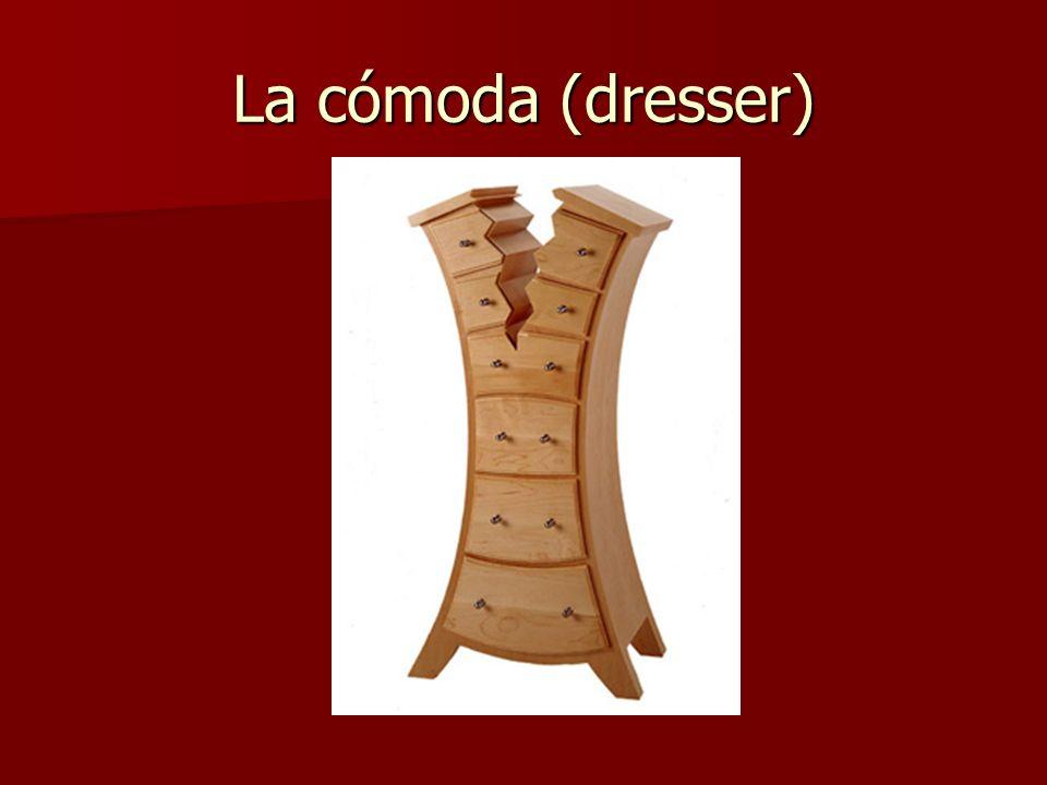 La cómoda (dresser)