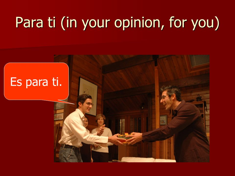 Para ti (in your opinion, for you)