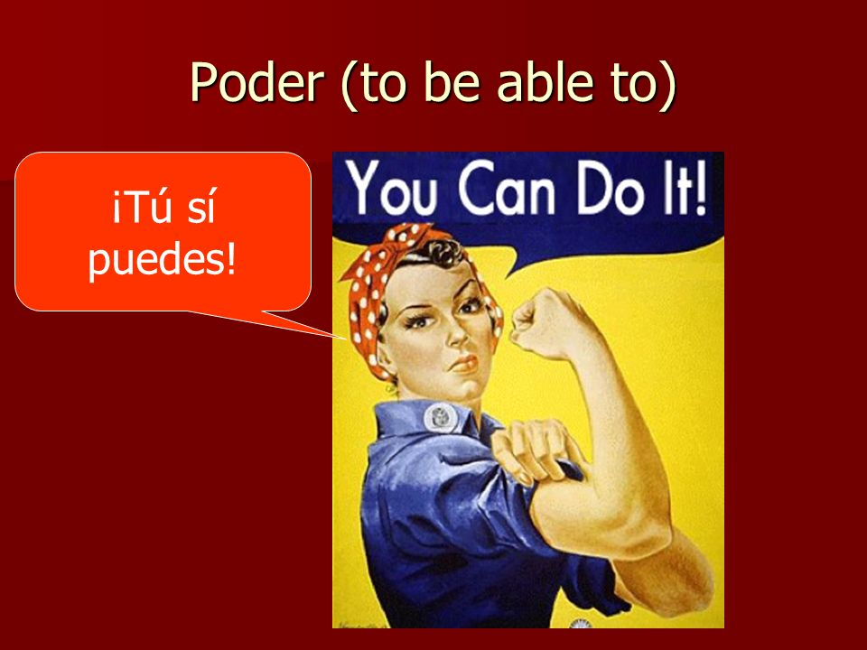 Poder (to be able to) ¡Tú sí puedes!
