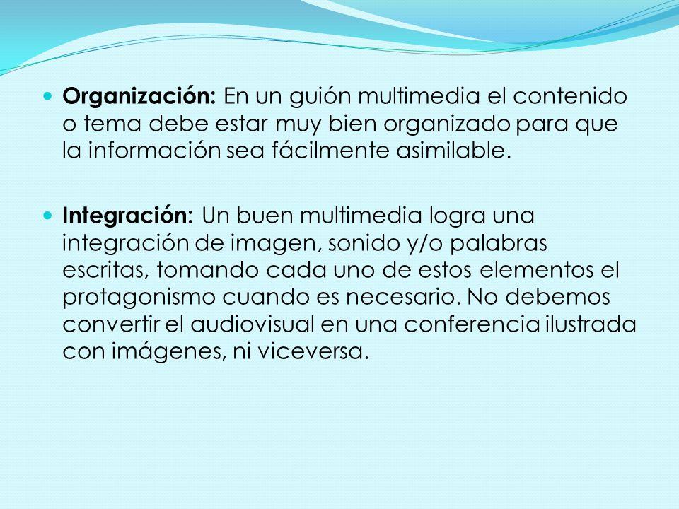 Organización: En un guión multimedia el contenido o tema debe estar muy bien organizado para que la información sea fácilmente asimilable.