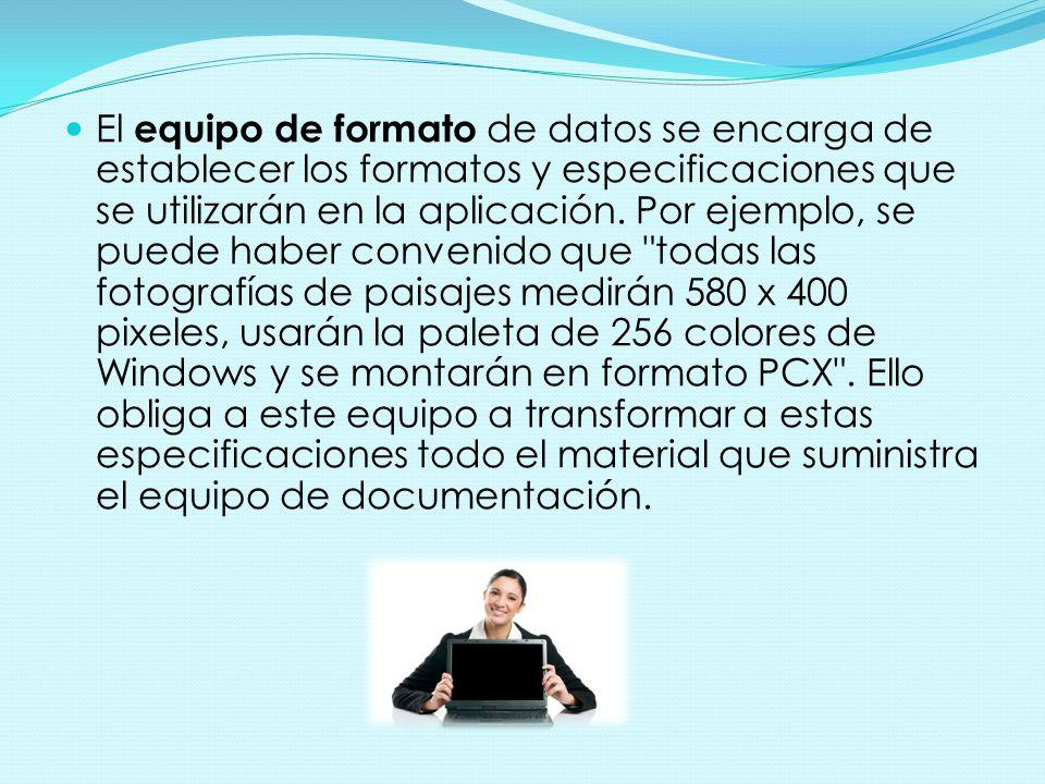 El equipo de formato de datos se encarga de establecer los formatos y especificaciones que se utilizarán en la aplicación.