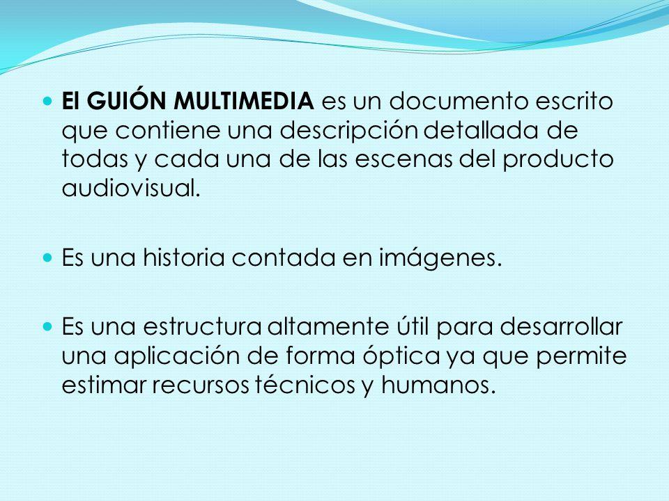 El GUIÓN MULTIMEDIA es un documento escrito que contiene una descripción detallada de todas y cada una de las escenas del producto audiovisual.