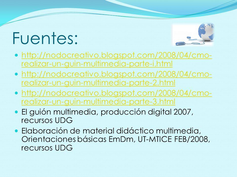 Fuentes: http://nodocreativo.blogspot.com/2008/04/cmo-realizar-un-guin-multimedia-parte-i.html.