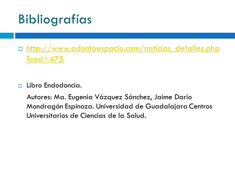 Bibliografías http://www.odontoespacio.com/noticias_detalles.php cod=475. Libro Endodoncia.