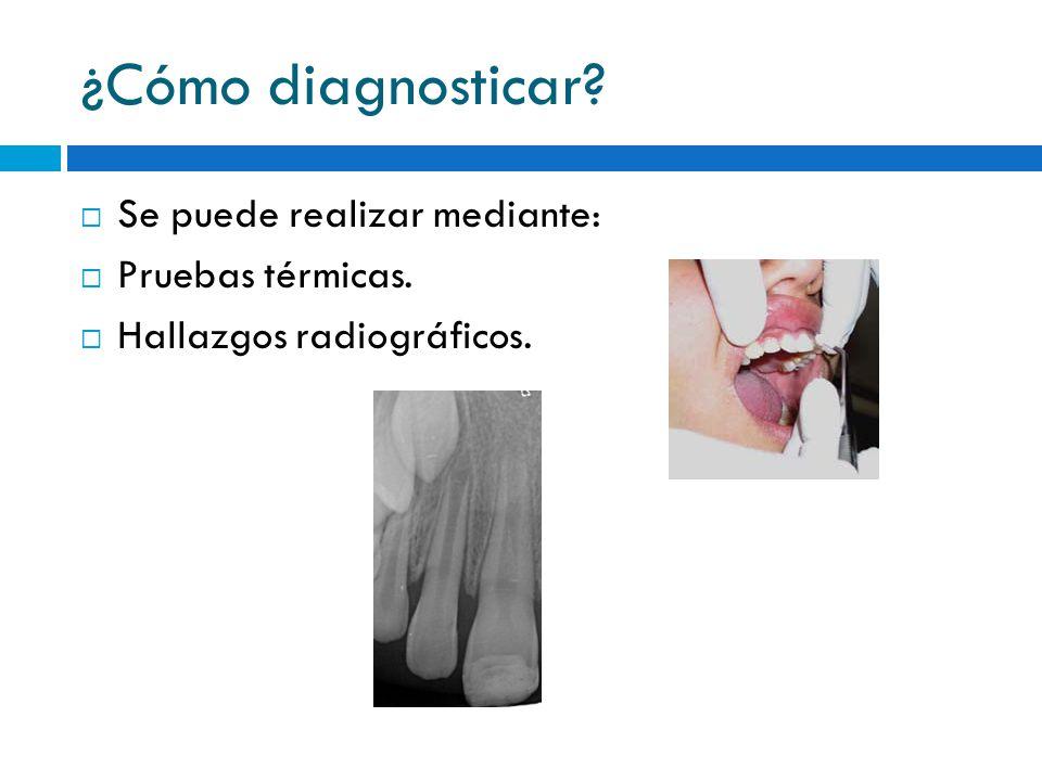 ¿Cómo diagnosticar Se puede realizar mediante: Pruebas térmicas.
