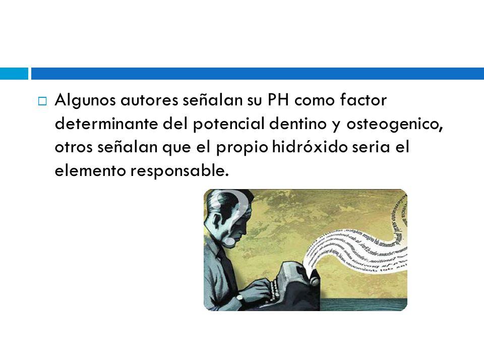 Algunos autores señalan su PH como factor determinante del potencial dentino y osteogenico, otros señalan que el propio hidróxido seria el elemento responsable.