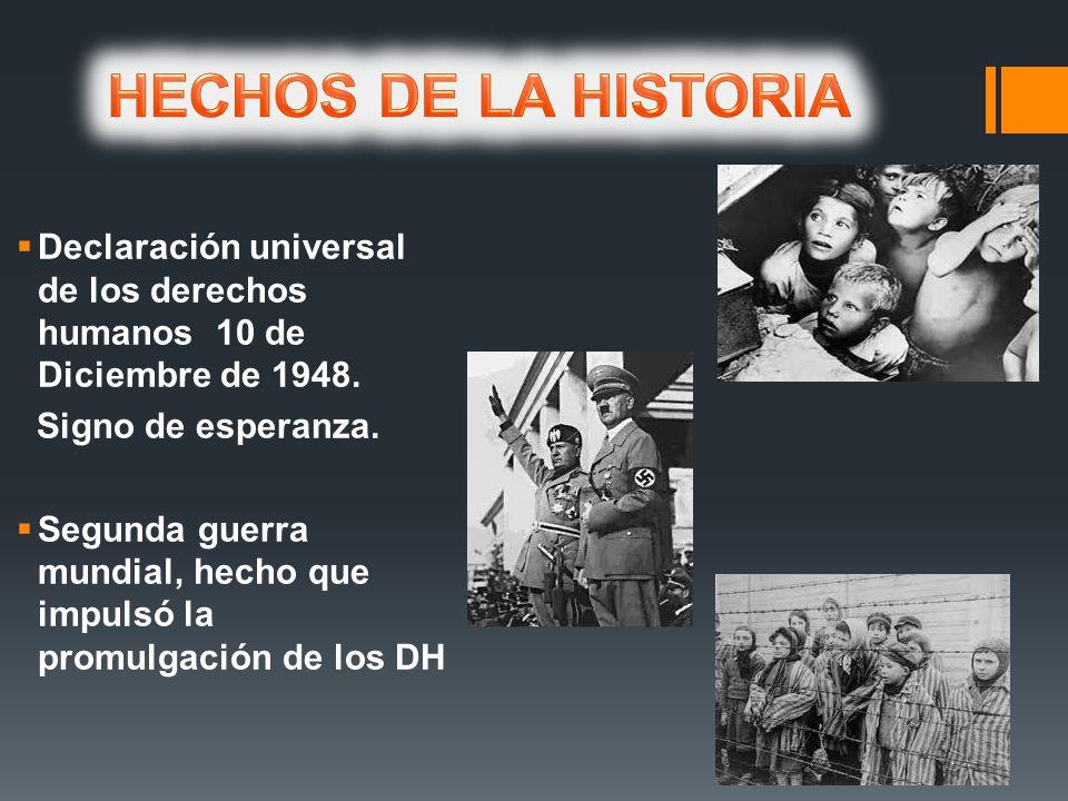 HECHOS DE LA HISTORIA Declaración universal de los derechos humanos 10 de Diciembre de 1948. Signo de esperanza.
