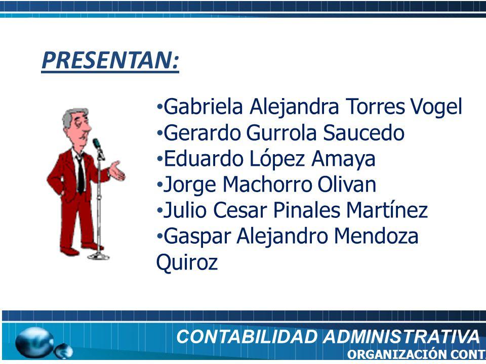 PRESENTAN: Gabriela Alejandra Torres Vogel Gerardo Gurrola Saucedo