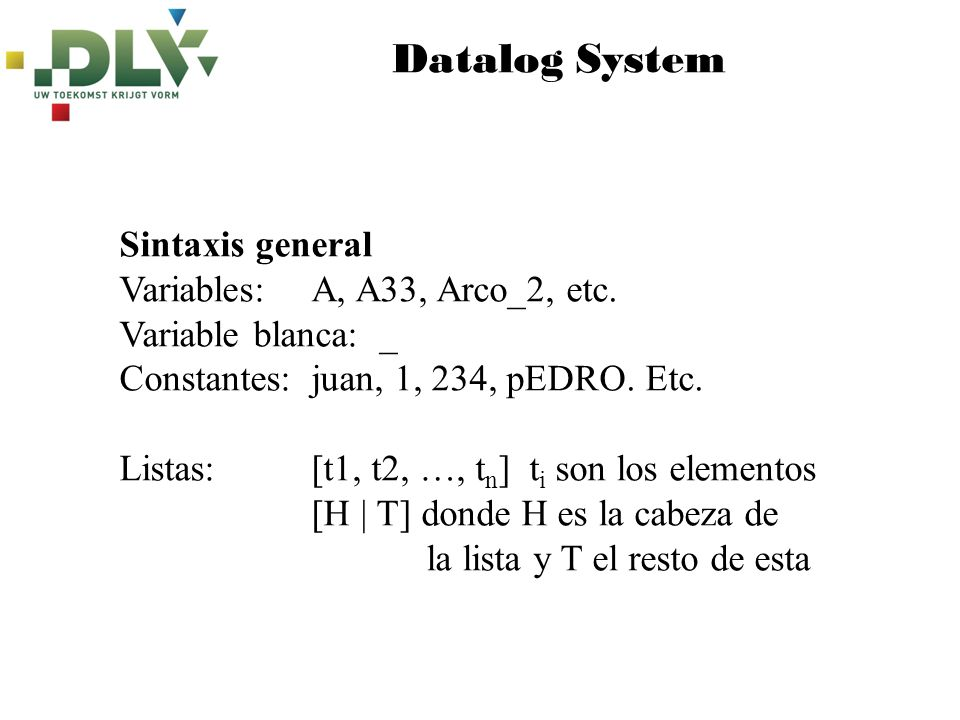 Datalog System Sintaxis general Variables: A, A33, Arco_2, etc.