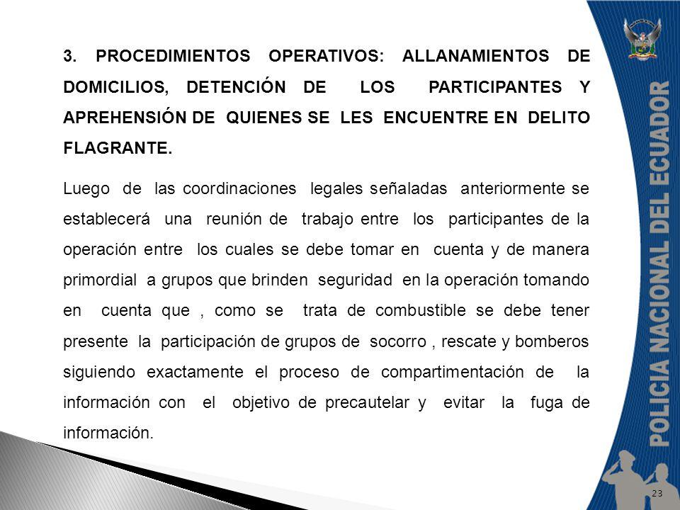 3. Procedimientos Operativos: Allanamientos de domicilios, detención de los participantes y aprehensión de quienes se les encuentre en delito flagrante.