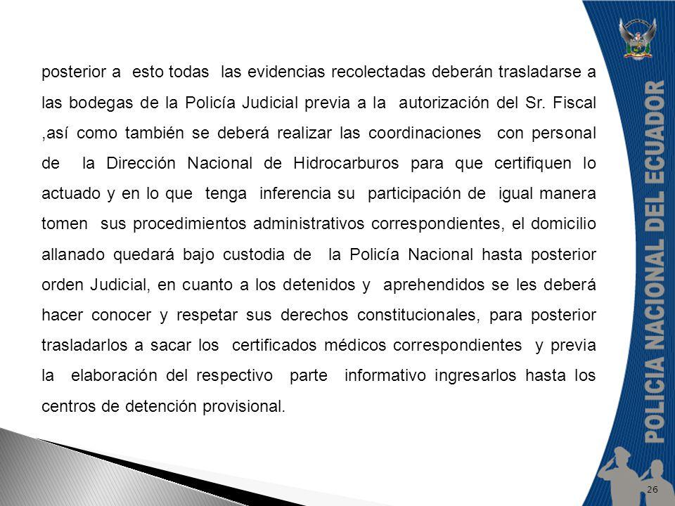 posterior a esto todas las evidencias recolectadas deberán trasladarse a las bodegas de la Policía Judicial previa a la autorización del Sr.