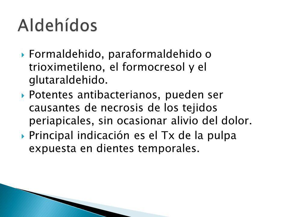 Aldehídos Formaldehido, paraformaldehido o trioximetileno, el formocresol y el glutaraldehido.