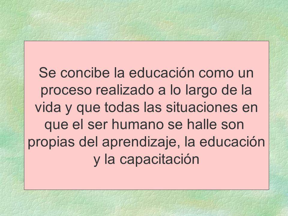 Se concibe la educación como un proceso realizado a lo largo de la