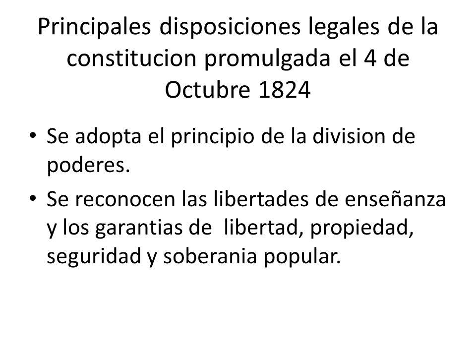 Principales disposiciones legales de la constitucion promulgada el 4 de Octubre 1824