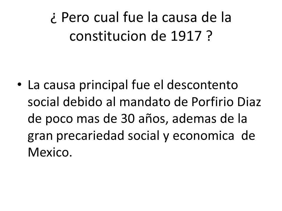 ¿ Pero cual fue la causa de la constitucion de 1917