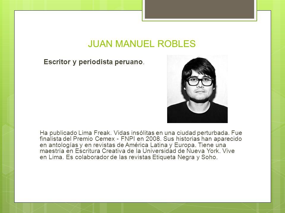 JUAN MANUEL ROBLES Escritor y periodista peruano.