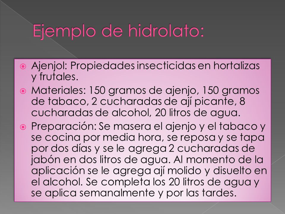 Ejemplo de hidrolato: Ajenjol: Propiedades insecticidas en hortalizas y frutales.