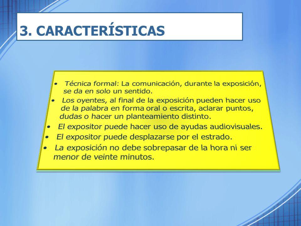 3. CARACTERÍSTICAS Técnica formal: La comunicación, durante la exposición, se da en solo un sentido.