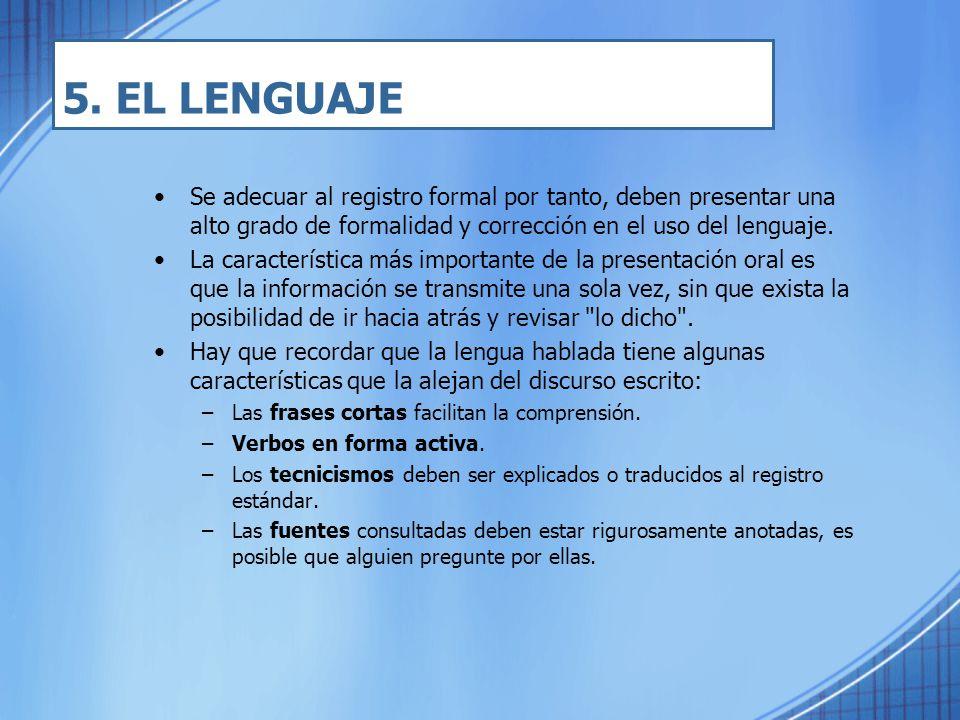 5. EL LENGUAJE Se adecuar al registro formal por tanto, deben presentar una alto grado de formalidad y corrección en el uso del lenguaje.