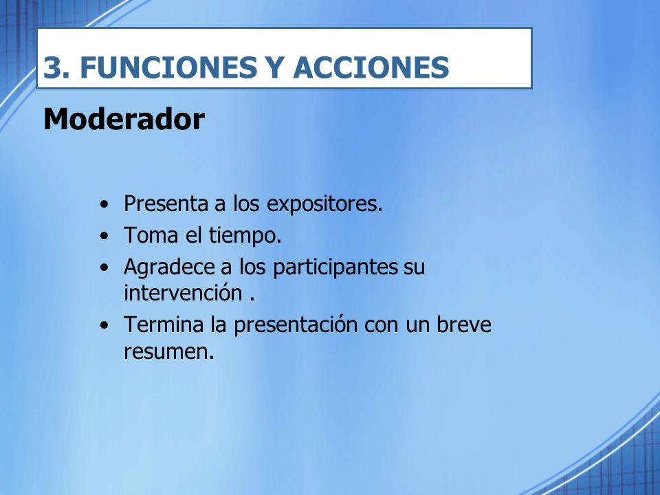 3. FUNCIONES Y ACCIONES Moderador Presenta a los expositores.