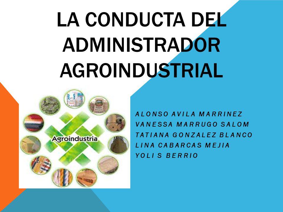LA CONDUCTA DEL ADMINISTRADOR AGROINDUSTRIAL