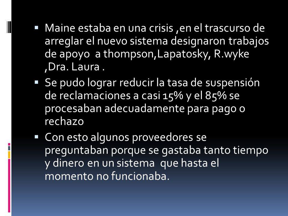 Maine estaba en una crisis ,en el trascurso de arreglar el nuevo sistema designaron trabajos de apoyo a thompson,Lapatosky, R.wyke ,Dra. Laura .