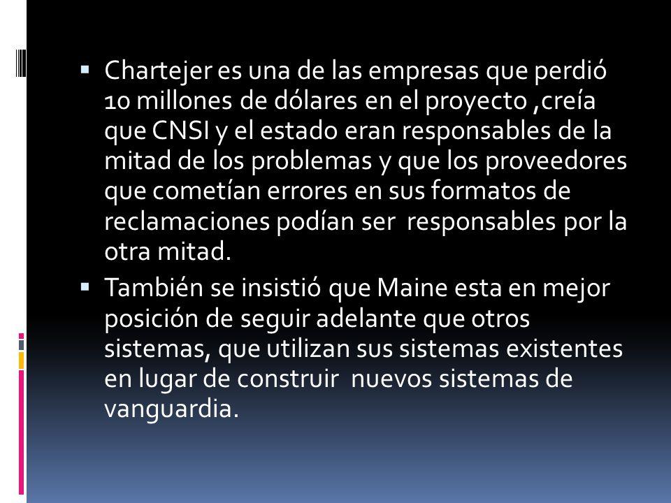 Chartejer es una de las empresas que perdió 10 millones de dólares en el proyecto ,creía que CNSI y el estado eran responsables de la mitad de los problemas y que los proveedores que cometían errores en sus formatos de reclamaciones podían ser responsables por la otra mitad.