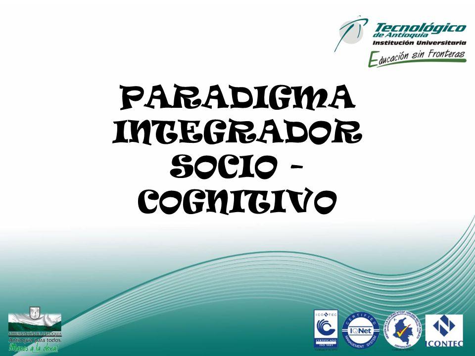 PARADIGMA INTEGRADOR SOCIO - COGNITIVO