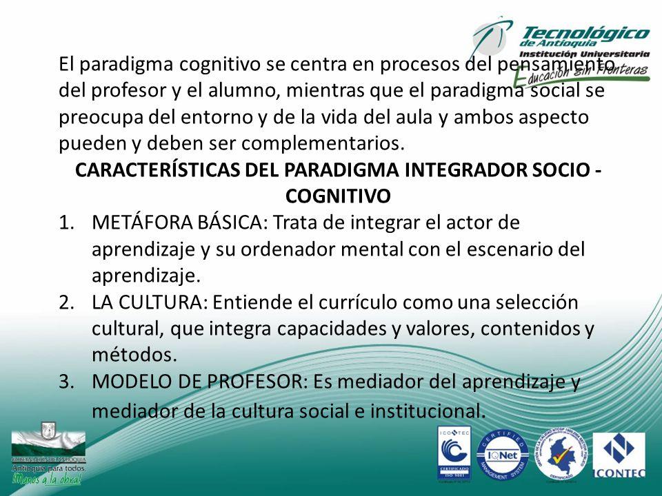 CARACTERÍSTICAS DEL PARADIGMA INTEGRADOR SOCIO - COGNITIVO