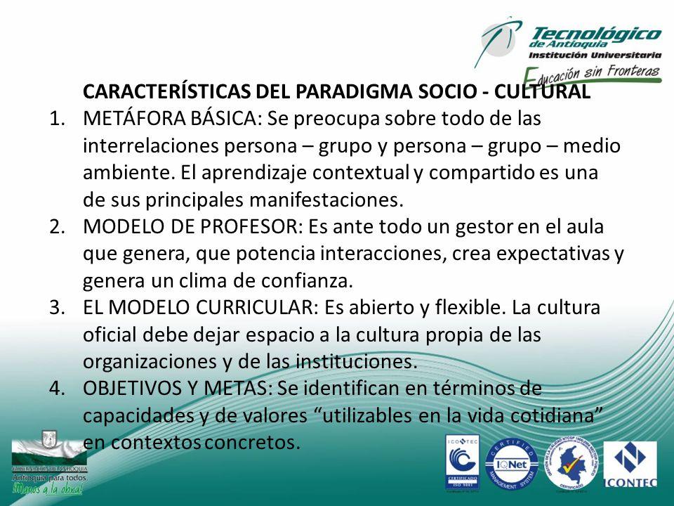 CARACTERÍSTICAS DEL PARADIGMA SOCIO - CULTURAL