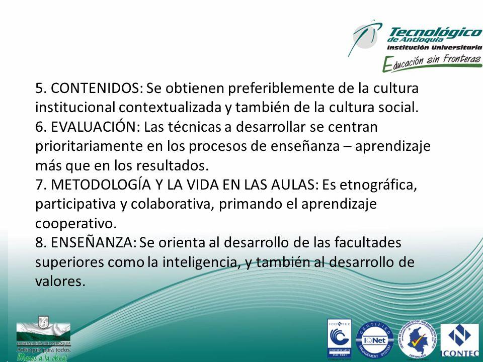 5. CONTENIDOS: Se obtienen preferiblemente de la cultura institucional contextualizada y también de la cultura social.