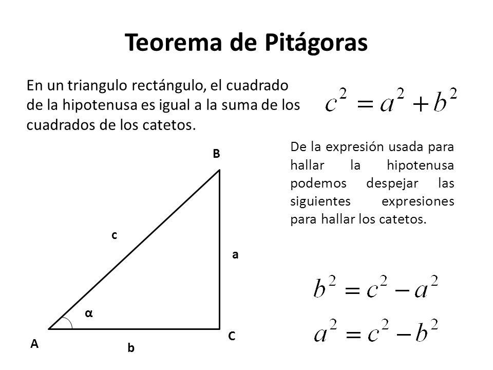 Teorema de Pitágoras En un triangulo rectángulo, el cuadrado de la hipotenusa es igual a la suma de los cuadrados de los catetos.