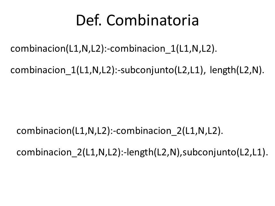 Def. Combinatoria combinacion(L1,N,L2):-combinacion_1(L1,N,L2).