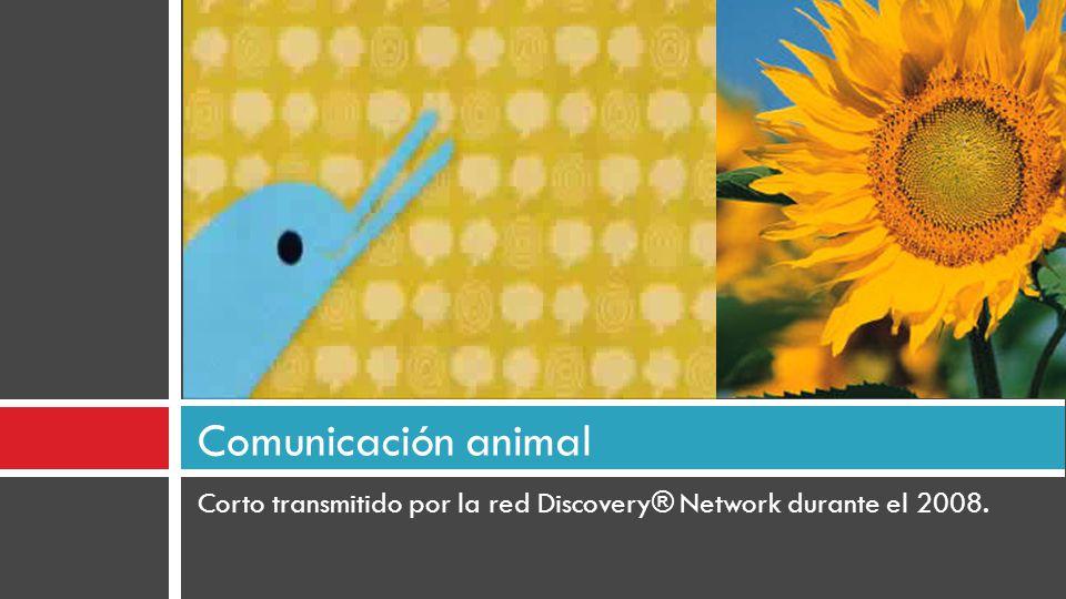 Comunicación animal Corto transmitido por la red Discovery® Network durante el 2008.