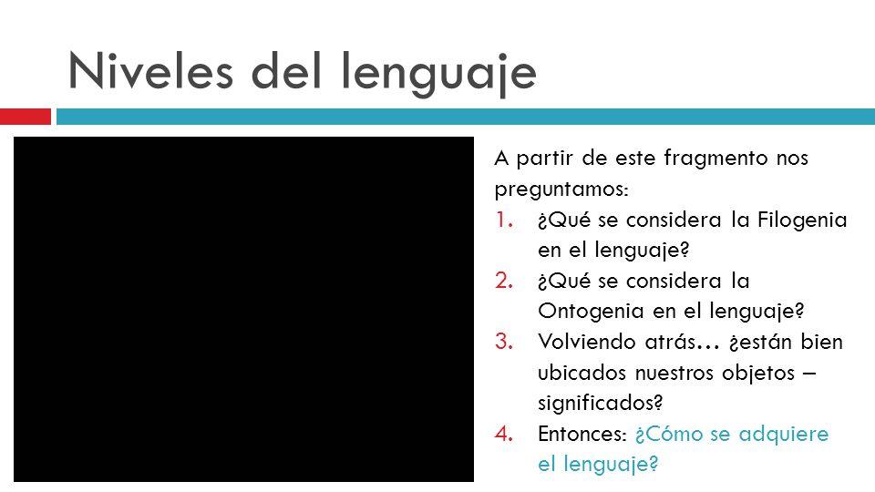 Niveles del lenguaje A partir de este fragmento nos preguntamos: