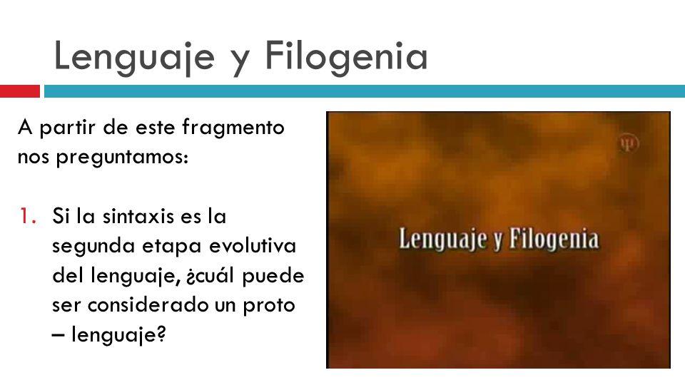 Lenguaje y Filogenia A partir de este fragmento nos preguntamos: