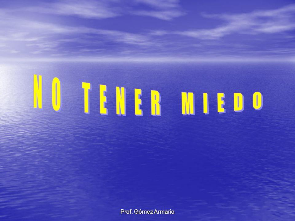 NO TENER MIEDO Prof. Gómez Armario