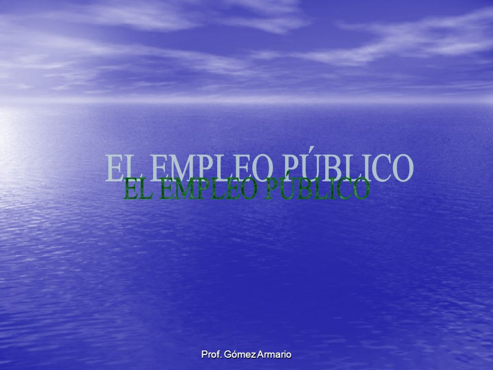 EL EMPLEO PÚBLICO Prof. Gómez Armario